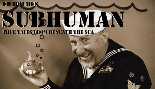 Subhuman by Ed Holmes, True Tales From Beneath The Sea