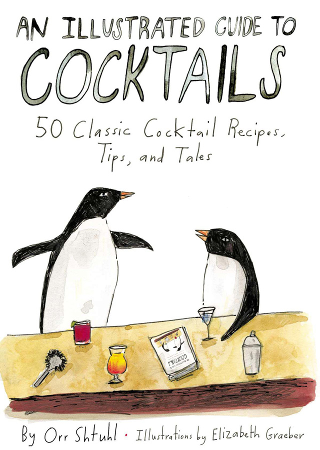 An Illustrated Guide To Cocktails: 50 Classic Cocktail Recipes, Tips, and Tales