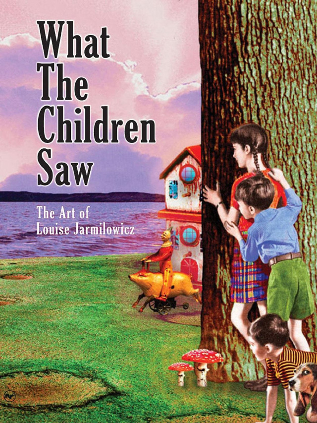 What the Children Saw, A Book of Collage Art by Louise Jarmilowicz