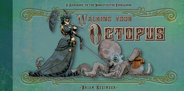Walking Your Octopus by Brian Kesinger