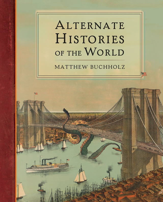 Alternate Histories of the World by Matthew Buchholz