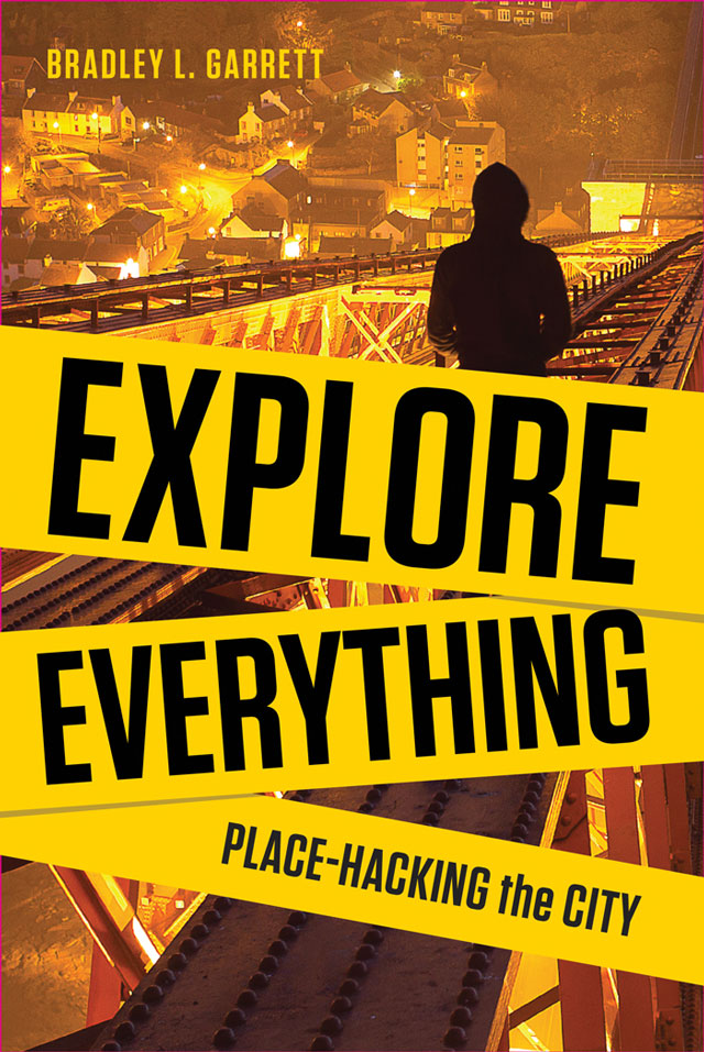 Explore Everything: Place-Hacking the City by Bradley Garrett