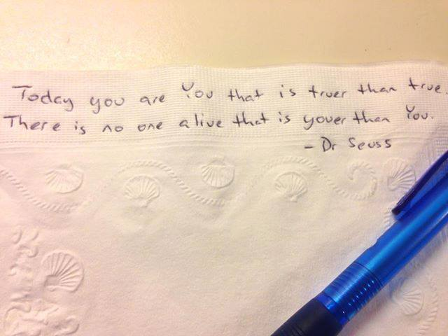 Today You Are You That is Truer Than True- Dr. Seuss