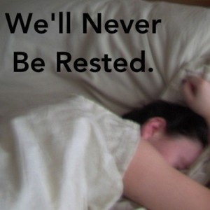 We'll Never Be Rested