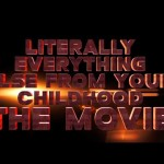 'Literally Everything Else From Your Childhood: The Movie', A Video Mocking Hollywood's Mining of Childhood Nostalgia
