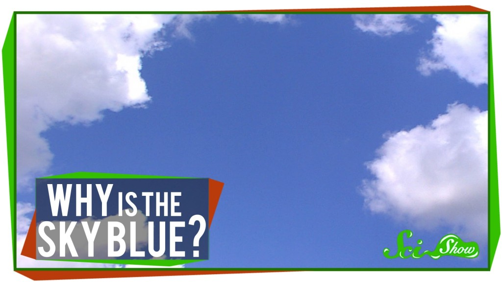 SciShow Explains Why the Sky Is Blue