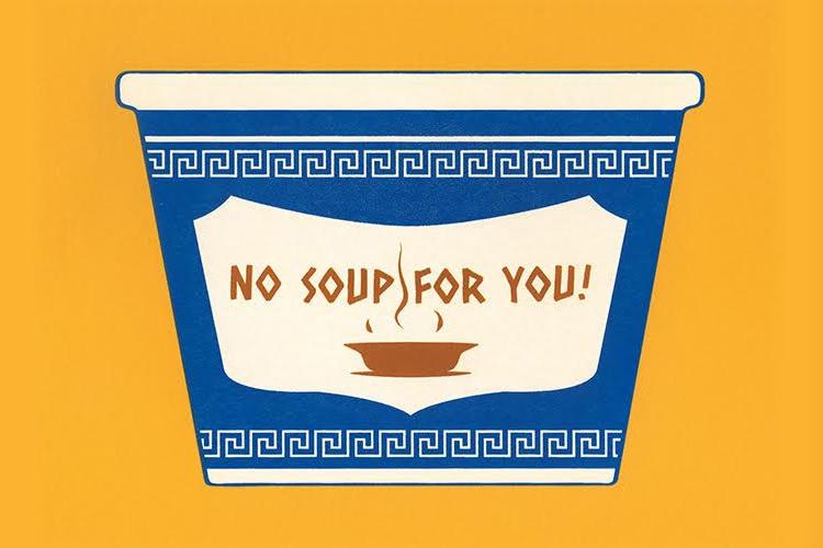 No Soup For You by castlepöp