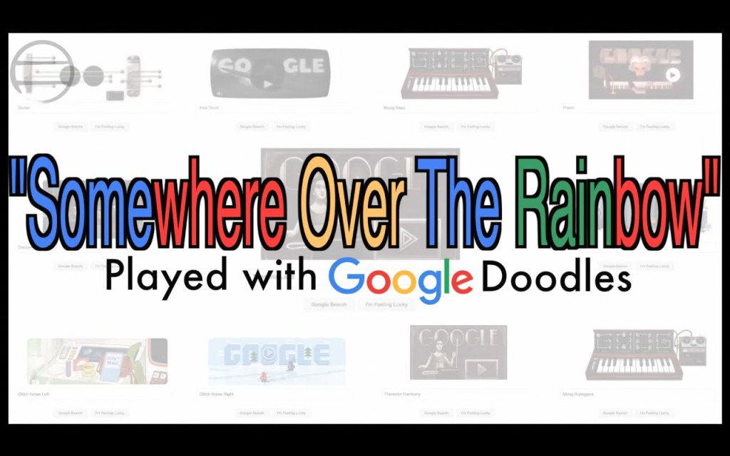 Somewhere Over the Rainbow Performed Using Google Doodles That Can Be Played to Create Music