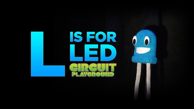 L is for LED, A Circuit Playground Video Explaining How a Light-Emitting Diode Works