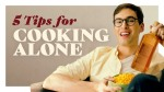 5 Tips for Cooking Alone