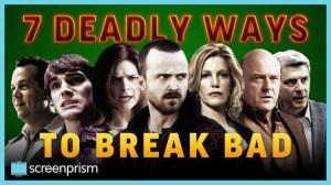 7 Deadly Ways to Break Bad