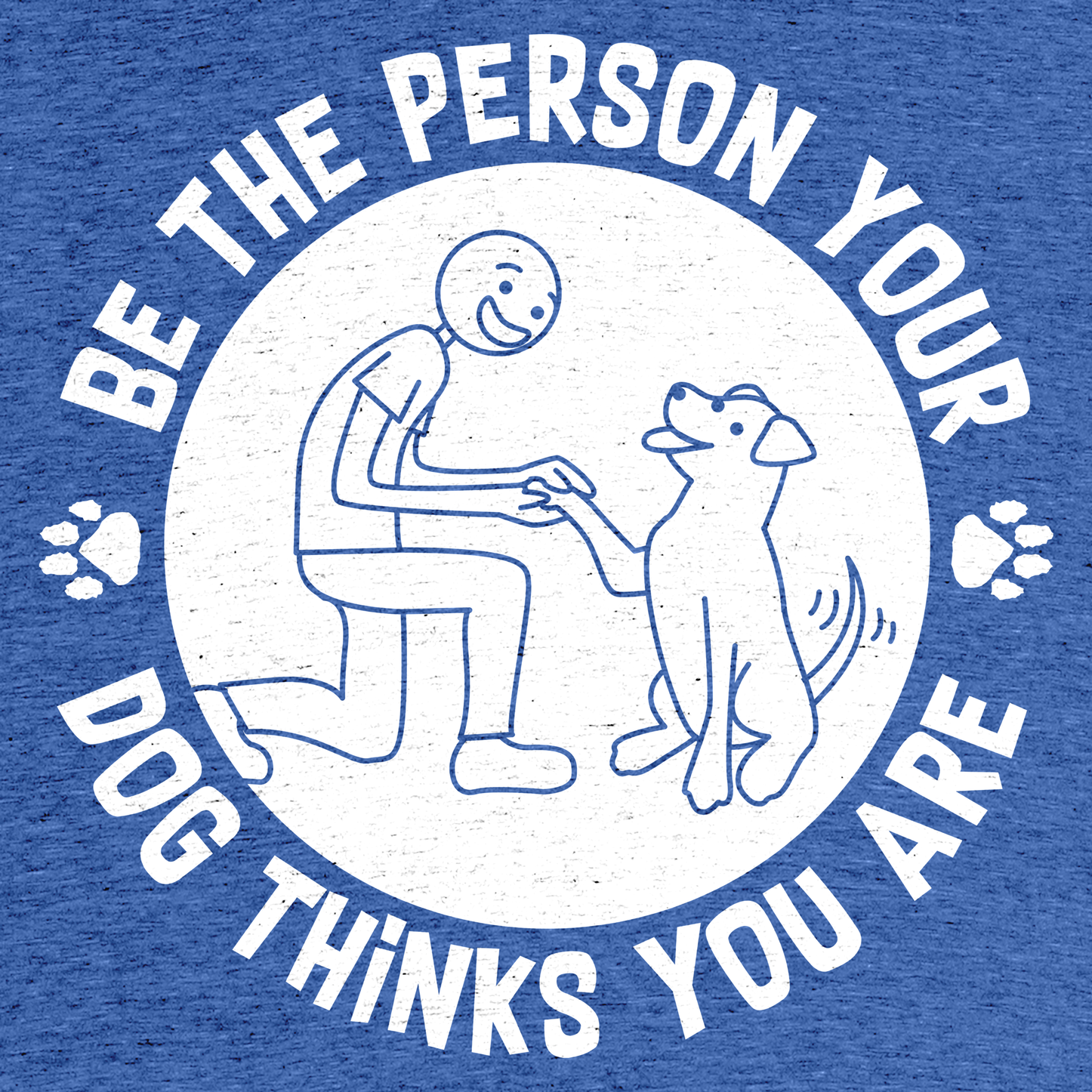 'Be The Person Your Dog Thinks You Are' T-Shirt