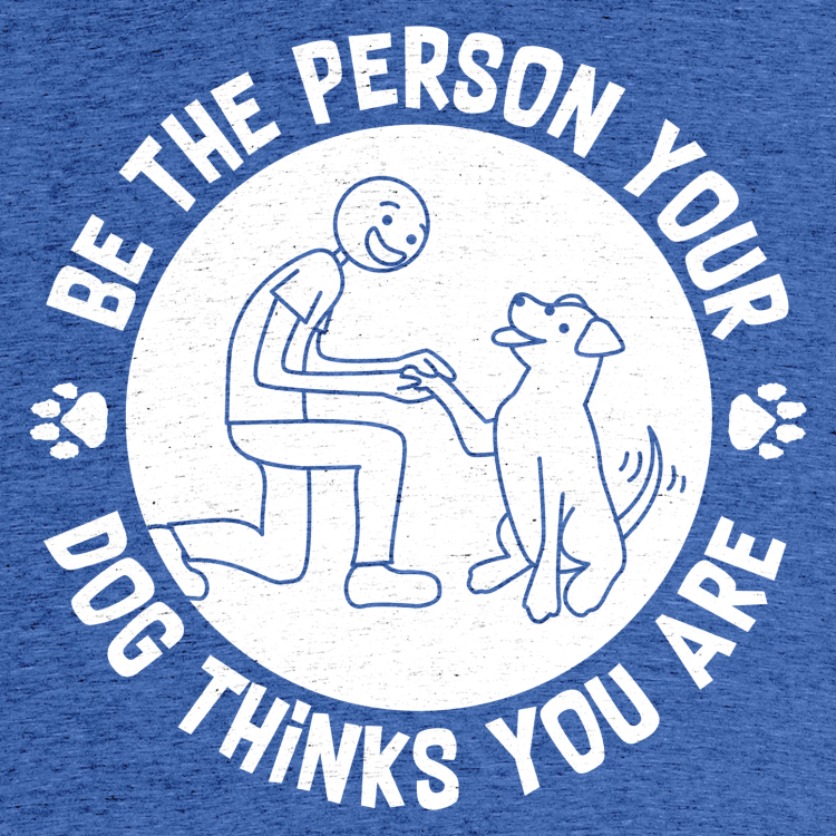 Be The Person Your Dog Thinks You Are Logo
