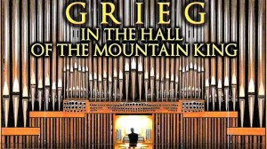 Grieg In the Hall of the Mountain King Pipe Organ