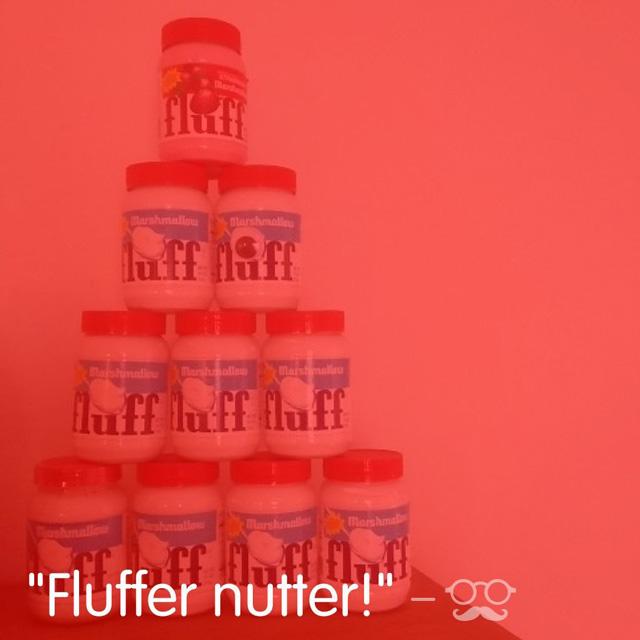 Fluffer nutter!