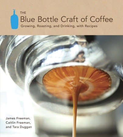 The Blue Bottle Craft of Coffee: Growing, Roasting, and Drinking, With Recipes, An Upcoming Book