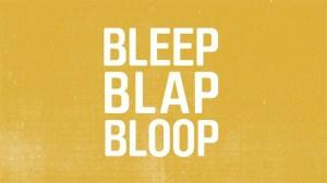 Bleep Blap Bloop by Paul Constantakis