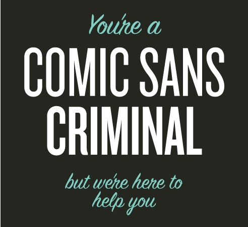 You're A Comic Sans Criminal
