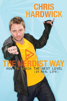 The Nerdist Way, A Guide to Nerd Life by Chris Hardwick