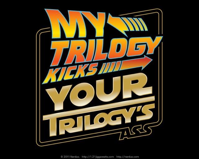 My Trilogy Kicks Your Trilogy's Ass