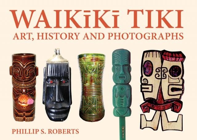 Tiki is a new book by phillip s roberts on art and history of tiki